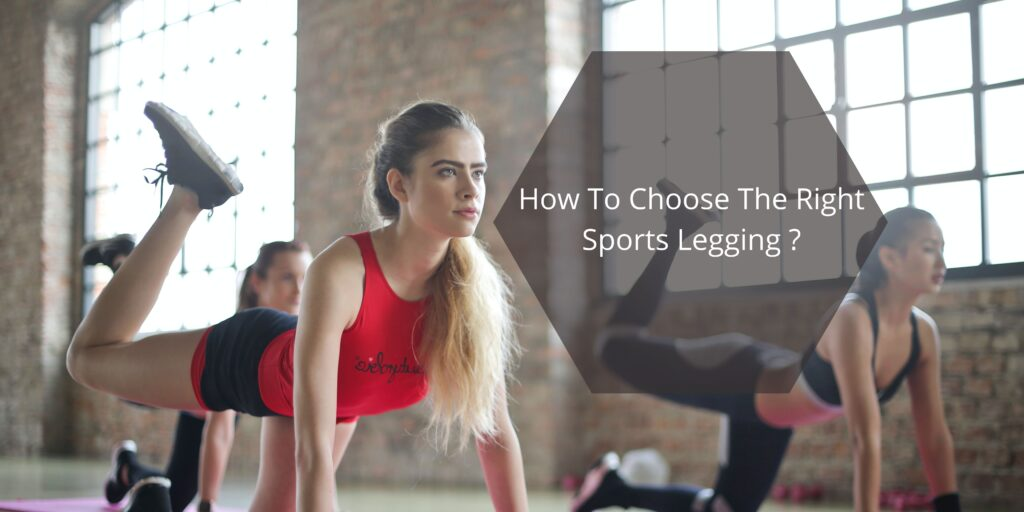 How To Choose The Right Sports Legging